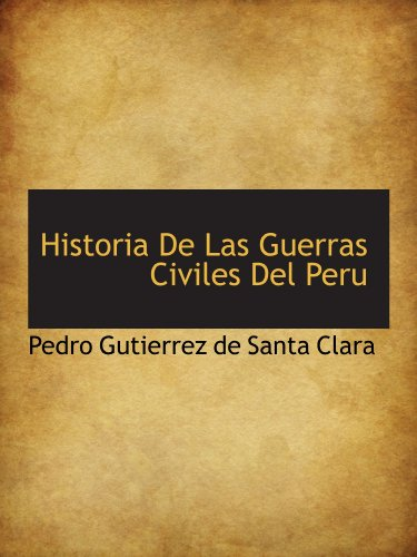 9781116376746: Historia De Las Guerras Civiles Del Peru (Spanish Edition)