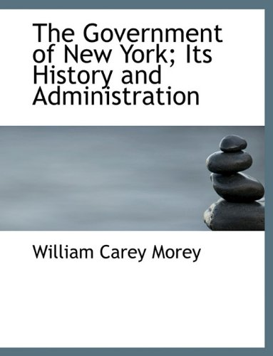 9781116378696: The Government of New York; Its History and Administration