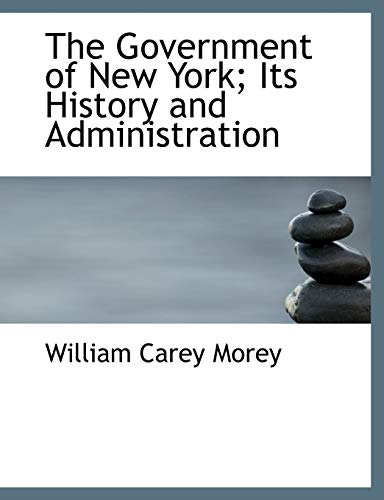 9781116378702: The Government of New York; Its History and Administration