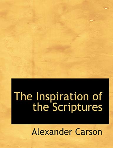 The Inspiration of the Scriptures (9781116383041) by Carson, Alexander