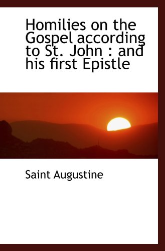 9781116384352: Homilies on the Gospel according to St. John : and his first Epistle