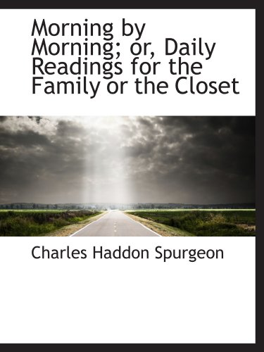 Morning by Morning; or, Daily Readings for the Family or the Closet (1116386607) by Charles Haddon Spurgeon