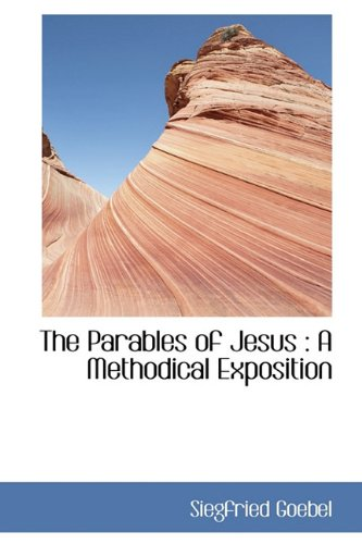 9781116394115: The Parables of Jesus: A Methodical Exposition