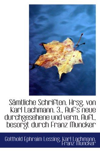 Sämtliche Schriften. Hrsg. von Karl Lachmann. 3., Auf's neue durchgesehene und verm. Aufl., besorgt (German Edition) (1116394650) by Lessing, Gotthold Ephraim; Lachmann, Karl; Muncker, Franz