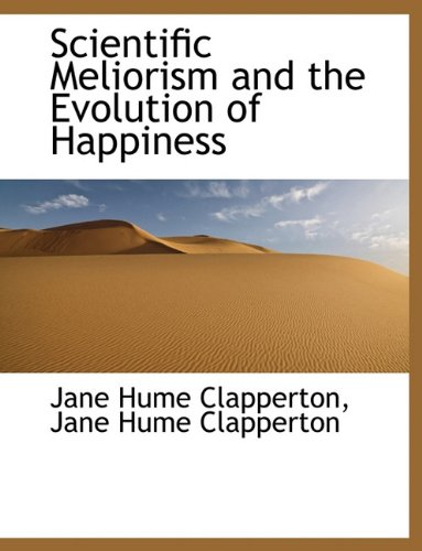 9781116398427: Scientific Meliorism and the Evolution of Happiness