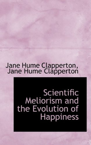 9781116398434: Scientific Meliorism and the Evolution of Happiness