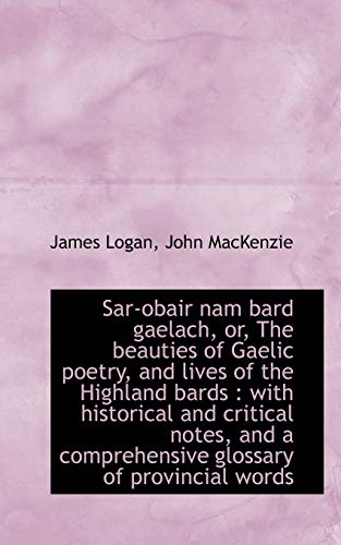 9781116398632: Sar-obair nam bard gaelach, or, The beauties of Gaelic poetry, and lives of the Highland bards: wit