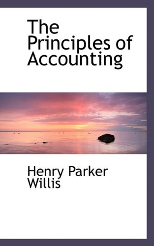 The Principles of Accounting: Henry Parker Willis