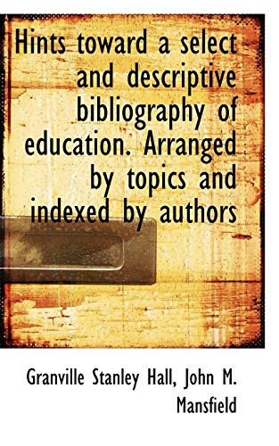 9781116410334: Hints toward a select and descriptive bibliography of education. Arranged by topics and indexed by a