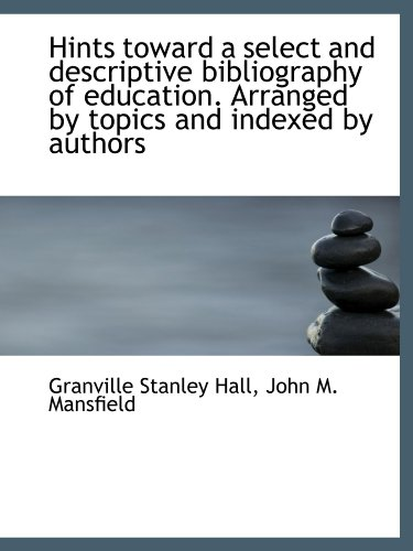 9781116410341: Hints toward a select and descriptive bibliography of education. Arranged by topics and indexed by a