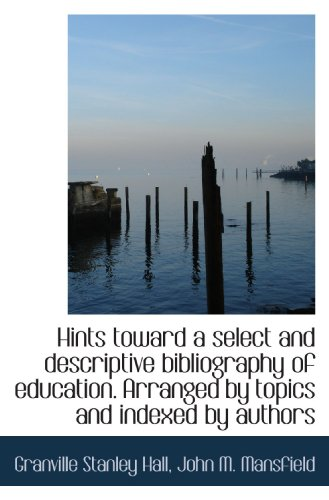 9781116410358: Hints toward a select and descriptive bibliography of education. Arranged by topics and indexed by a