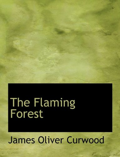 The Flaming Forest (9781116414868) by Curwood, James Oliver