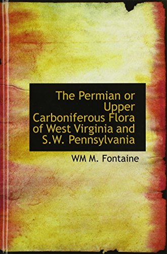 9781116416657: The Permian or Upper Carboniferous Flora of West Virginia and S.W. Pennsylvania