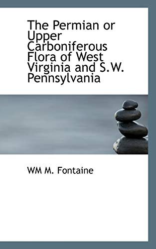 9781116416671: The Permian or Upper Carboniferous Flora of West Virginia and S.W. Pennsylvania