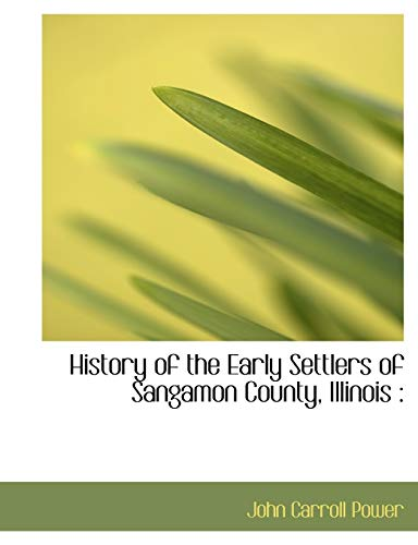 History of the Early Settlers of Sangamon: John Carroll Power