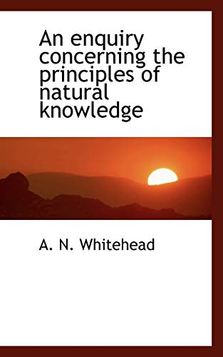 An enquiry concerning the principles of natural knowledge: A. N. Whitehead
