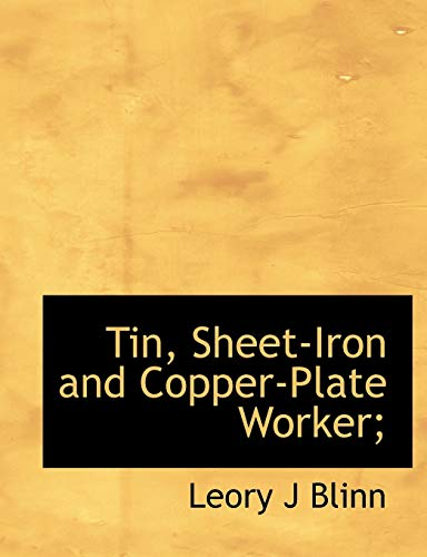 9781116432749: Tin, Sheet-Iron and Copper-Plate Worker;