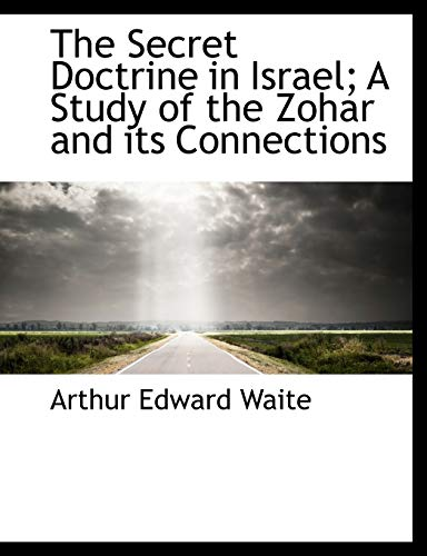 The Secret Doctrine in Israel; A Study of the Zohar and its Connections (1116432803) by Waite, Arthur Edward