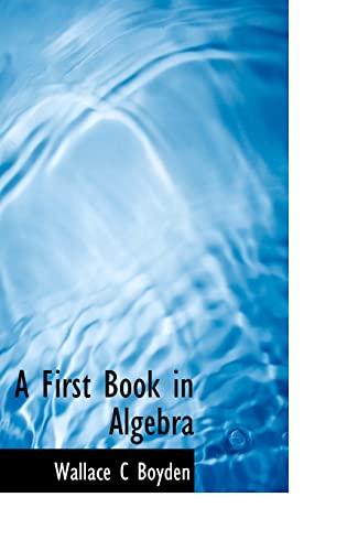 A First Book in Algebra: Boyden, Wallace C