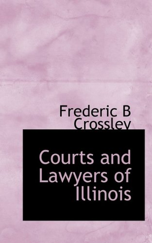 Courts and Lawyers of Illinois: Frederic B Crossley