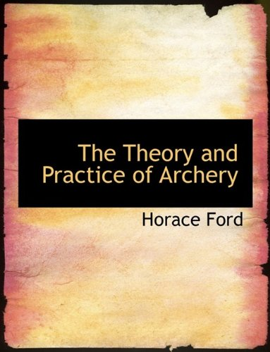 9781116452693: The Theory and Practice of Archery