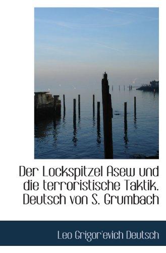 Der Lockspitzel Asew und die terroristische Taktik. Deutsch von S. Grumbach (German Edition) - Leo Grigor'evich Deutsch