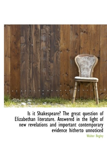 9781116458442: Is it Shakespeare? The great question of Elizabethan literature. Answered in the light of new revela