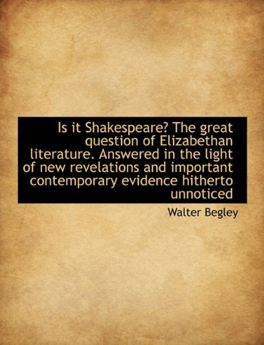 9781116458459: Is it Shakespeare? The great question of Elizabethan literature. Answered in the light of new revela