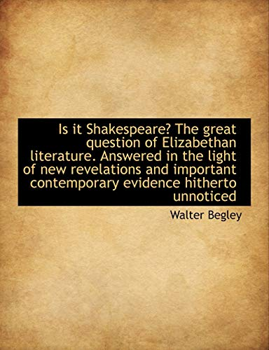 9781116458466: Is it Shakespeare? The great question of Elizabethan literature. Answered in the light of new revela