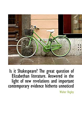 9781116458473: Is it Shakespeare? The great question of Elizabethan literature. Answered in the light of new revela