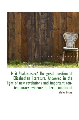 9781116458497: Is it Shakespeare? The great question of Elizabethan literature. Answered in the light of new revela