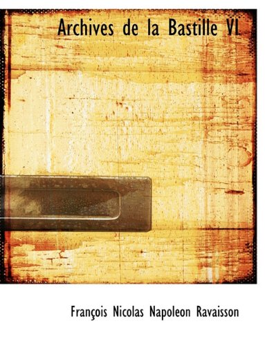 9781116460162: Archives de La Bastille VI (French Edition)