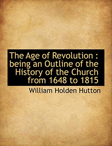 The Age of Revolution: being an Outline of the History of the Church from 1648 to 1815: Hutton, ...