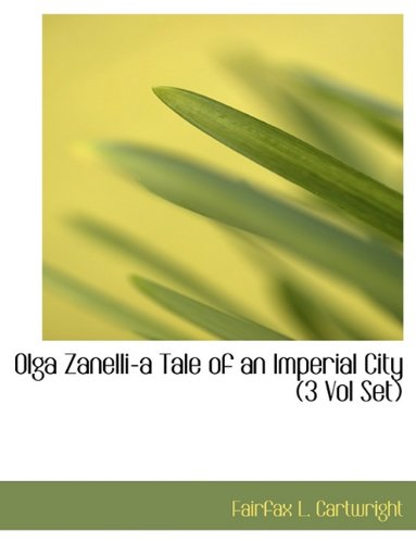 9781116464887: Olga Zanelli-A Tale of an Imperial City (3 Vol Set)