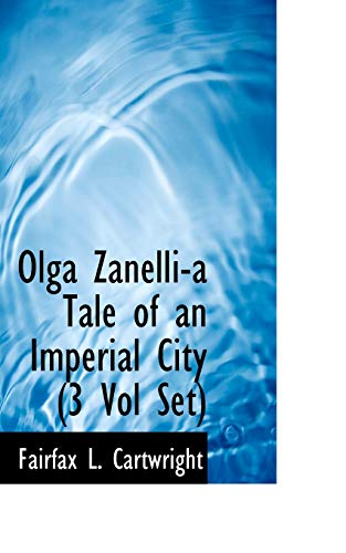 9781116464917: Olga Zanelli-a Tale of an Imperial City (3 Vol Set)