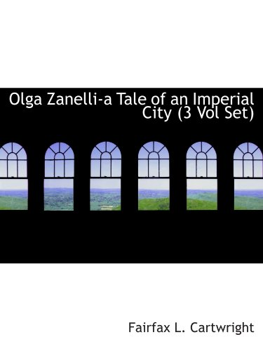 9781116464924: Olga Zanelli-a Tale of an Imperial City (3 Vol Set)