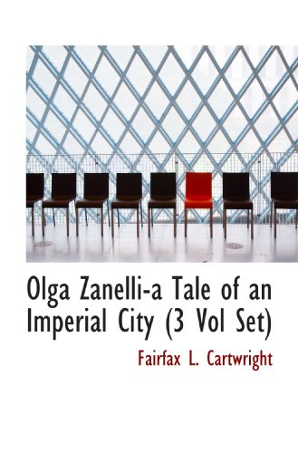 9781116464931: Olga Zanelli-a Tale of an Imperial City (3 Vol Set)