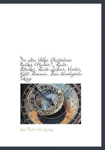 9781116471625: Die Alten Volker Oberitaliens: Italiker (Umbrer), Raeto-Etrusker, Raeto-Ladiner, Veneter, Kelot-Roma (German Edition)