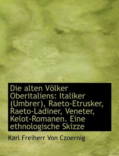 9781116471632: Die Alten Volker Oberitaliens: Italiker (Umbrer), Raeto-Etrusker, Raeto-Ladiner, Veneter, Kelot-Roma (German Edition)