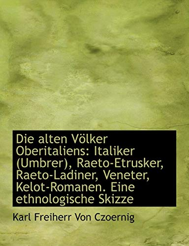 9781116471649: Die alten Völker Oberitaliens: Italiker (Umbrer), Raeto-Etrusker, Raeto-Ladiner, Veneter, Kelot-Roma (German Edition)