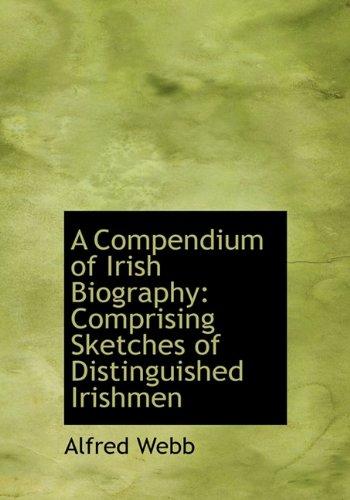 A Compendium of Irish Biography: Comprising Sketches of Distinguished Irishmen: Alfred Webb