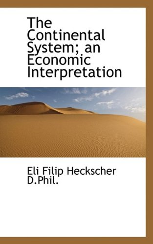 9781116477832: The Continental System; an Economic Interpretation