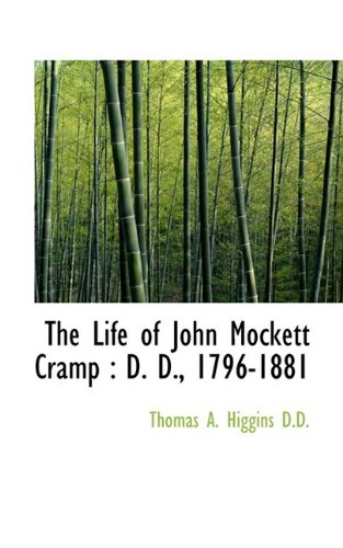 The Life of John Mockett Cramp: D. D., 1796-1881: Higgins, Thomas A.