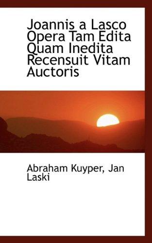 Joannis a Lasco Opera Tam Edita Quam Inedita Recensuit Vitam Auctoris: Abraham Kuyper