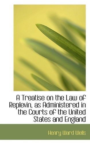 A Treatise on the Law of Replevin, as Administered in the Courts of the United States and England: ...