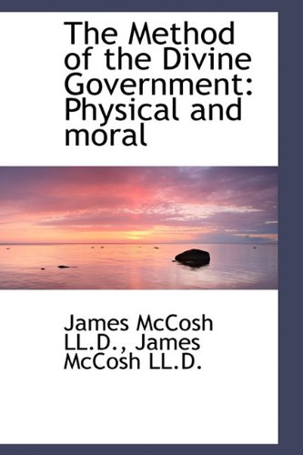 The Method of the Divine Government: Physical and Moral: James McCosh
