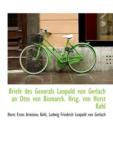 9781116505122: Briefe des Generals Leopold von Gerlach an Otto von Bismarck. Hrsg. von Horst Kohl