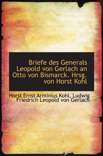 9781116505139: Briefe des Generals Leopold von Gerlach an Otto von Bismarck. Hrsg. von Horst Kohl