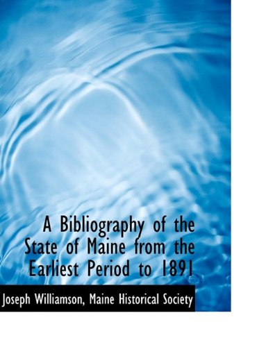 A Bibliography of the State of Maine from the Earliest Period to 1891: Joseph Williamson