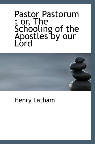 9781116526158: Pastor Pastorum : or, The Schooling of the Apostles by our Lord